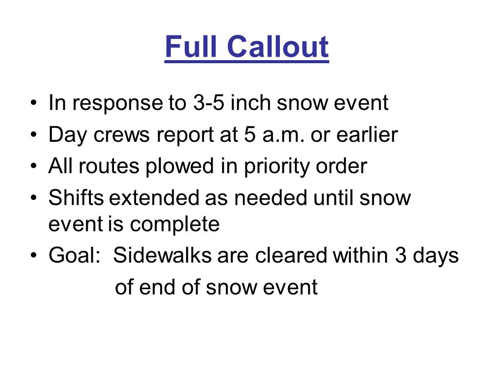 Full Callout In response to 3-5 inch snow event Day crews report at 5 a.m.