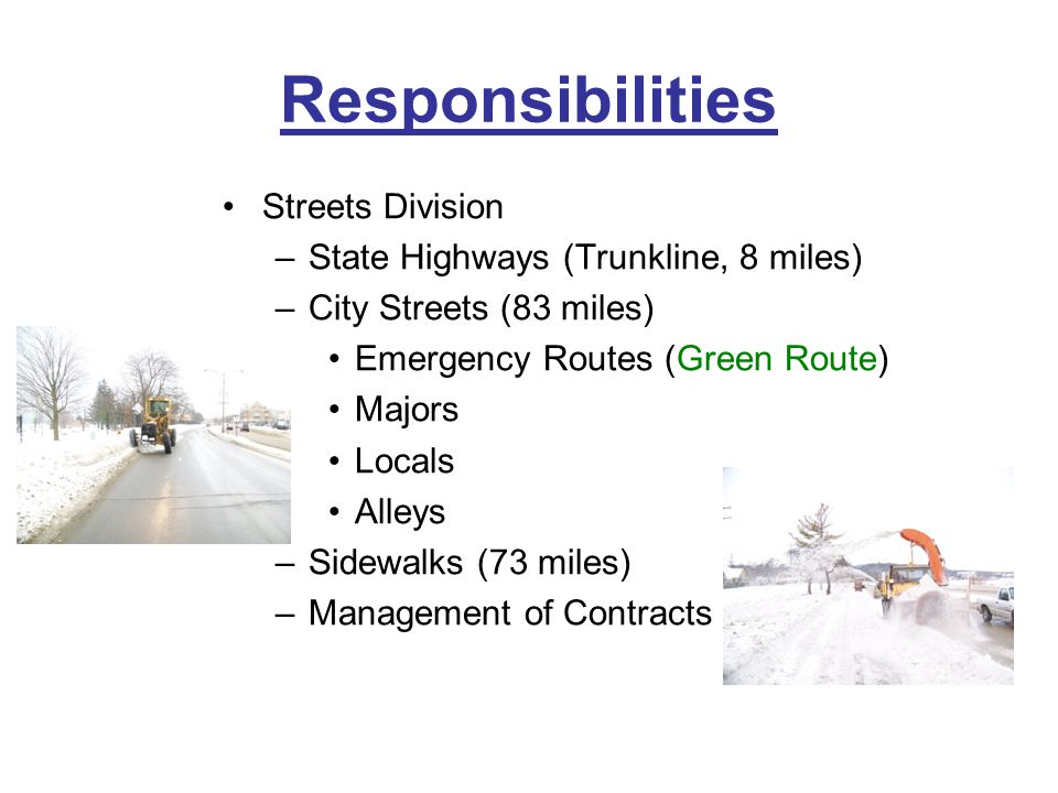 Responsibilities Streets Division –State Highways (Trunkline, 8 miles) –City Streets (83 miles) Emergency Routes (Green Route) Majors Locals Alleys –S