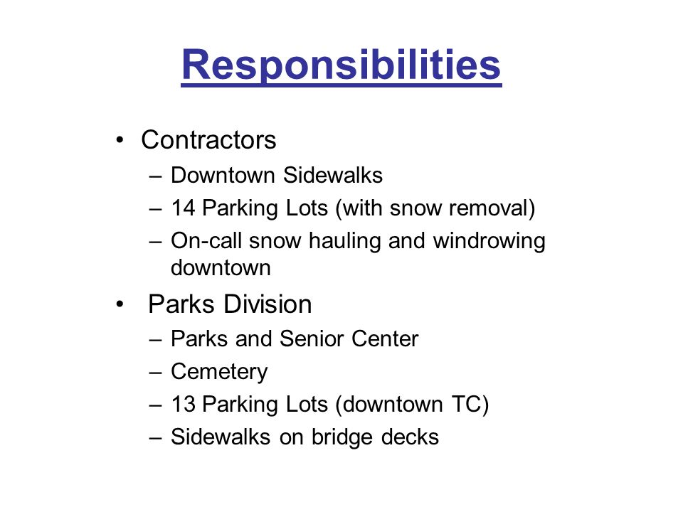 Responsibilities Contractors –Downtown Sidewalks –14 Parking Lots (with snow removal) –On-call snow hauling and windrowing downtown Parks Division –Pa