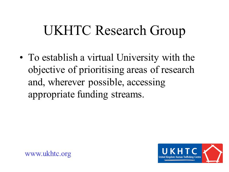 UKHTC Research Group To establish a virtual University with the objective of prioritising areas of research and, wherever possible, accessing appropriate funding streams.