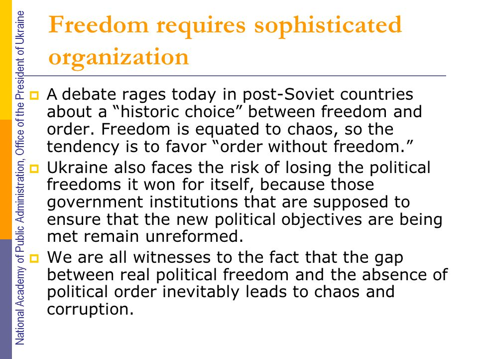 Freedom requires sophisticated organization  A debate rages today in post-Soviet countries about a historic choice between freedom and order.
