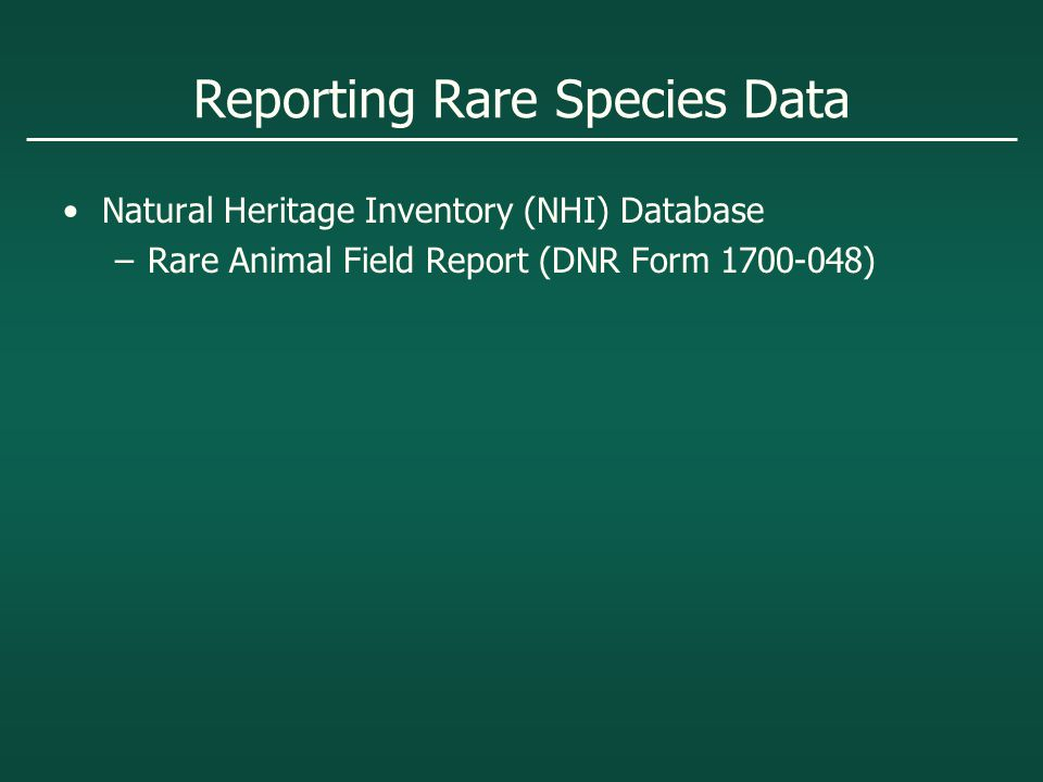 Reporting Rare Species Data Natural Heritage Inventory (NHI) Database –Rare Animal Field Report (DNR Form 1700-048)