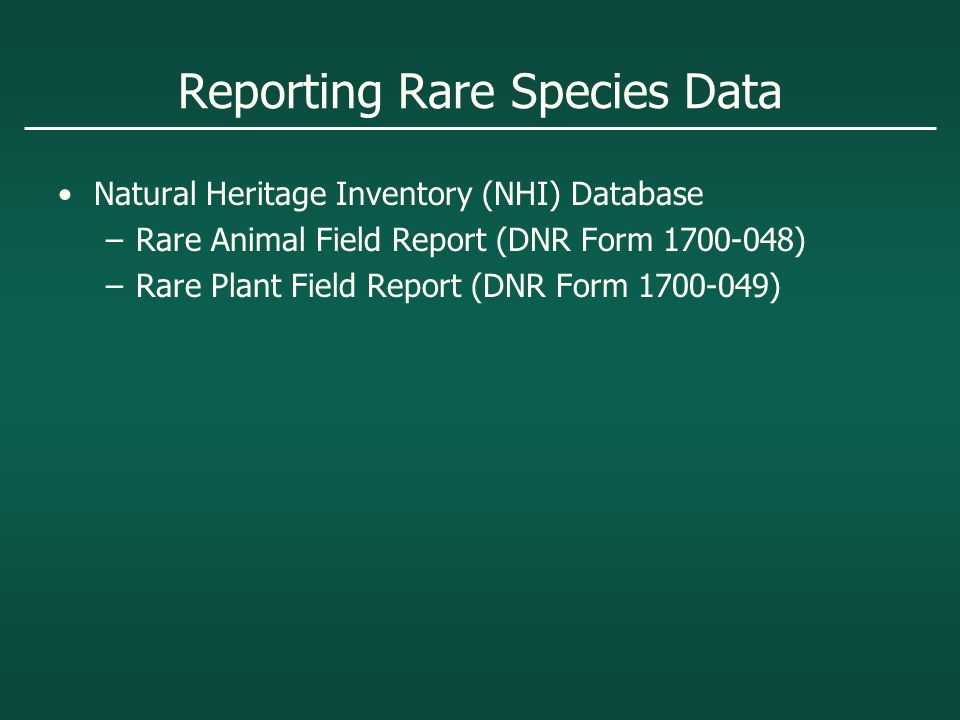 Reporting Rare Species Data Natural Heritage Inventory (NHI) Database –Rare Animal Field Report (DNR Form 1700-048) –Rare Plant Field Report (DNR Form 1700-049)
