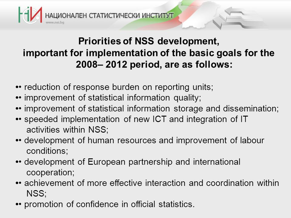 Priorities of NSS development, important for implementation of the basic goals for the 2008– 2012 period, are as follows: reduction of response burden