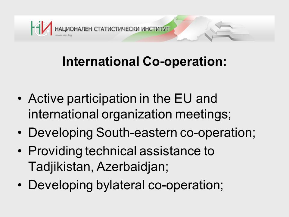 International Co-operation: Active participation in the EU and international organization meetings; Developing South-eastern co-operation; Providing t