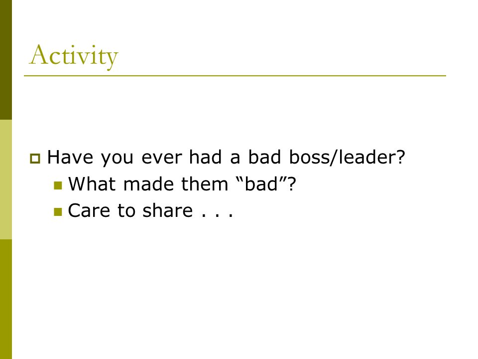 "Activity  Have you ever had a bad boss/leader? What made them ""bad""? Care to share..."