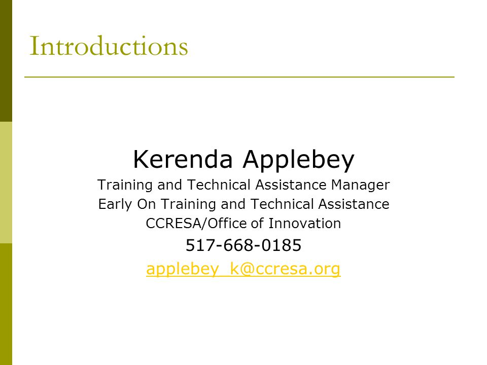 Introductions Kerenda Applebey Training and Technical Assistance Manager Early On Training and Technical Assistance CCRESA/Office of Innovation 517-66