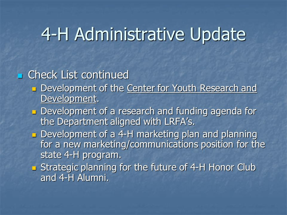 4-H Administrative Update Check List continued Check List continued Development of the Center for Youth Research and Development.