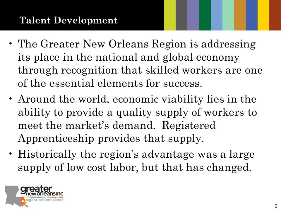 2 Talent Development The Greater New Orleans Region is addressing its place in the national and global economy through recognition that skilled worker