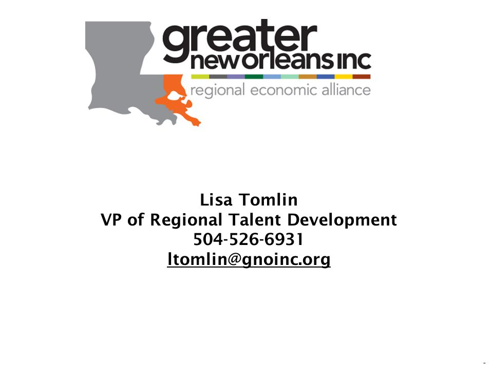8 Lisa Tomlin VP of Regional Talent Development 504-526-6931 ltomlin@gnoinc.org