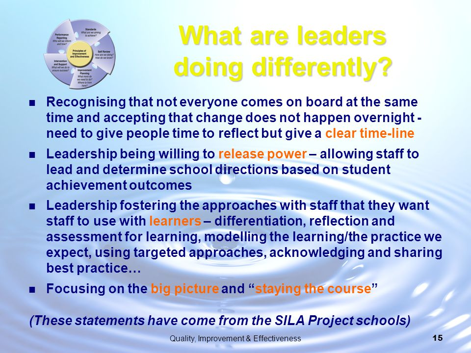 Quality, Improvement & Effectiveness15 What are leaders doing differently? Recognising that not everyone comes on board at the same time and accepting