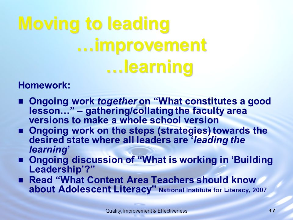 """Quality, Improvement & Effectiveness17 Moving to leading …improvement …learning Homework: Ongoing work together on """"What constitutes a good lesson…"""" –"""