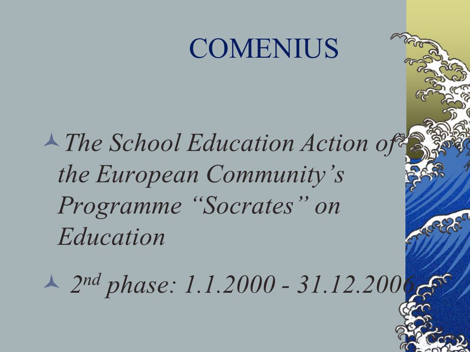 The School Education Action of the European Community's Programme Socrates on Education 2 nd phase: COMENIUS