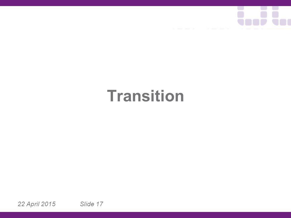 Transition 22 April 2015 Slide 17