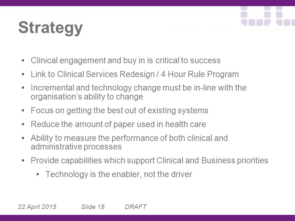 22 April 2015 Slide 18 Strategy Clinical engagement and buy in is critical to success Link to Clinical Services Redesign / 4 Hour Rule Program Increme