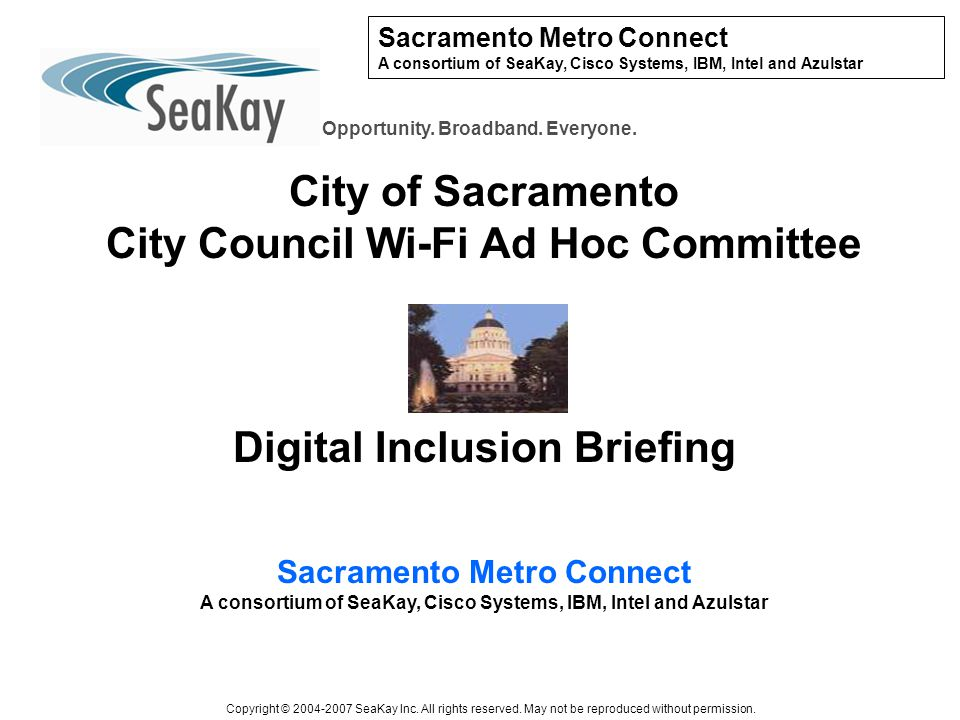 Sacramento Metro Connect A consortium of SeaKay, Cisco Systems, IBM, Intel and Azulstar Opportunity.