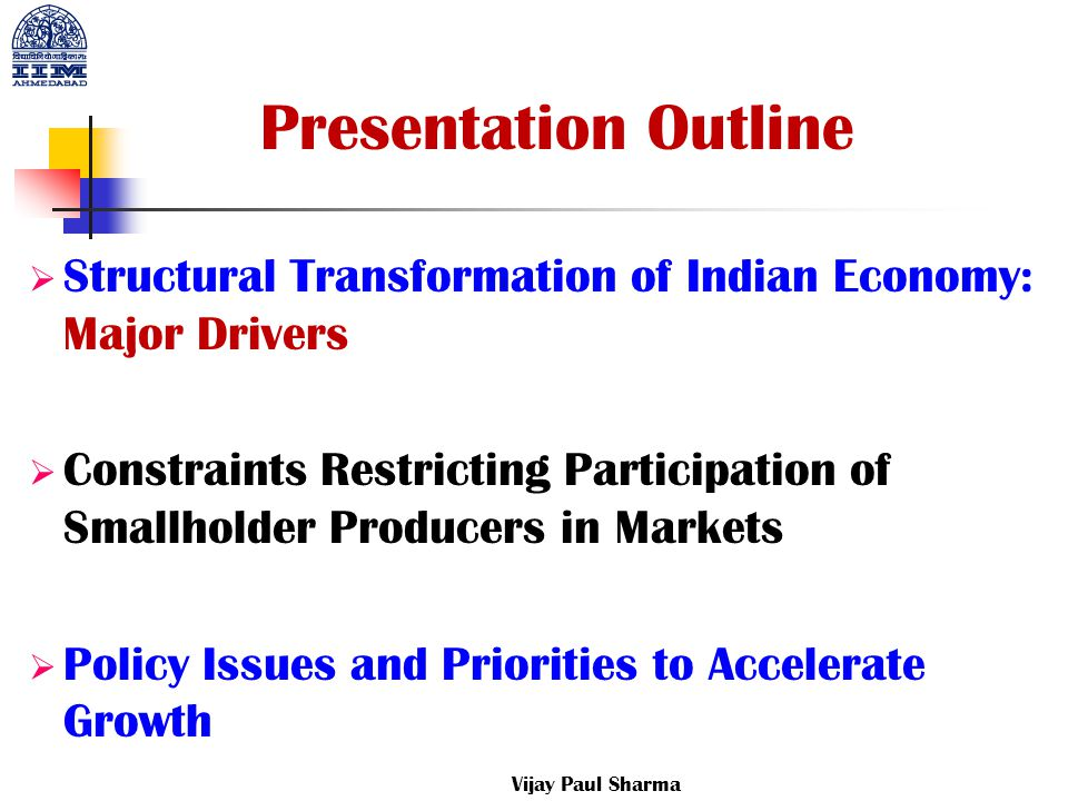  Structural Transformation of Indian Economy: Major Drivers  Constraints Restricting Participation of Smallholder Producers in Markets  Policy Issu