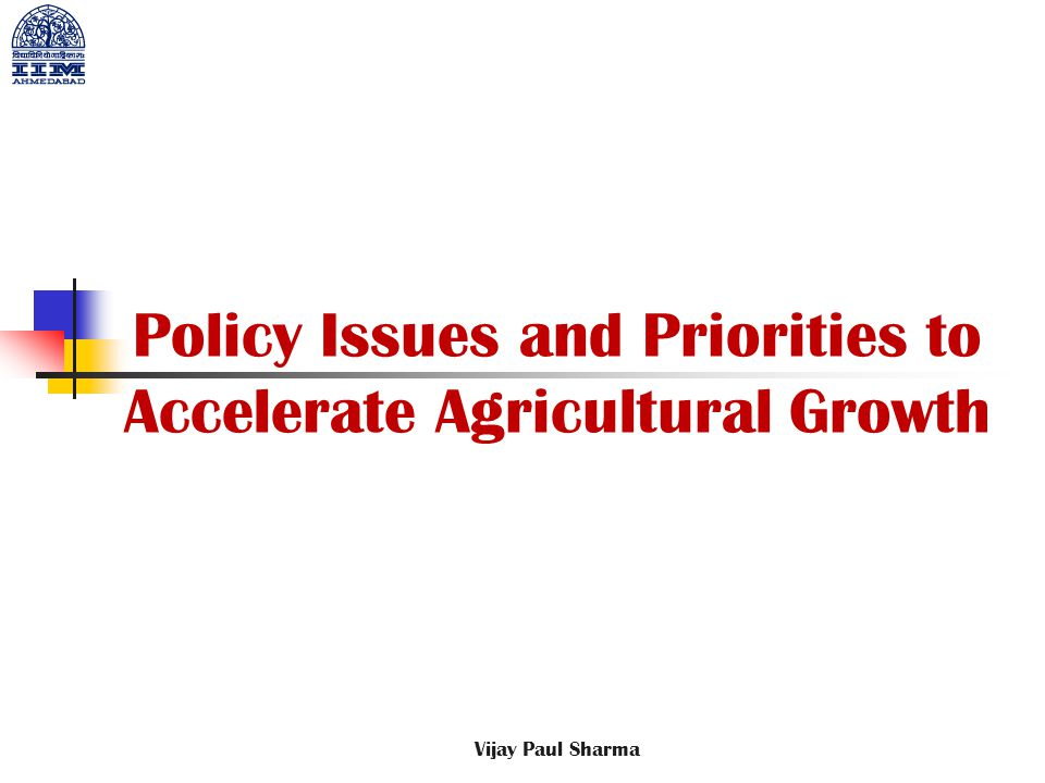Policy Issues and Priorities to Accelerate Agricultural Growth Vijay Paul Sharma