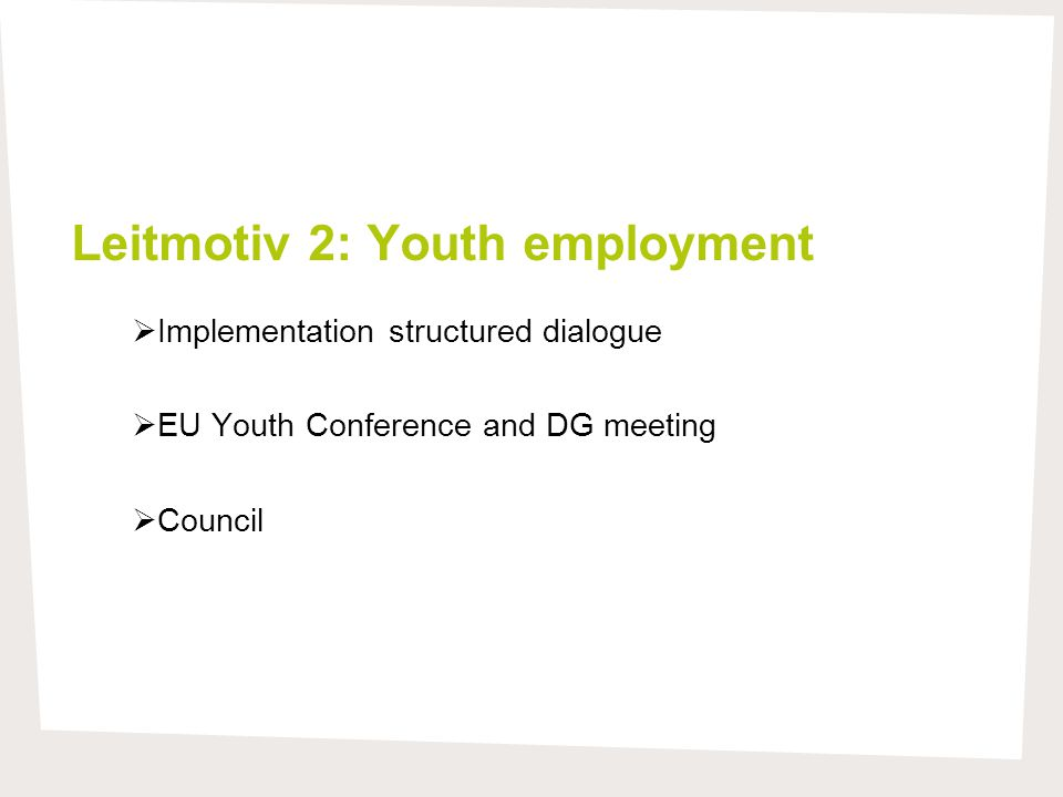 Leitmotiv 2: Youth employment  Implementation structured dialogue  EU Youth Conference and DG meeting  Council