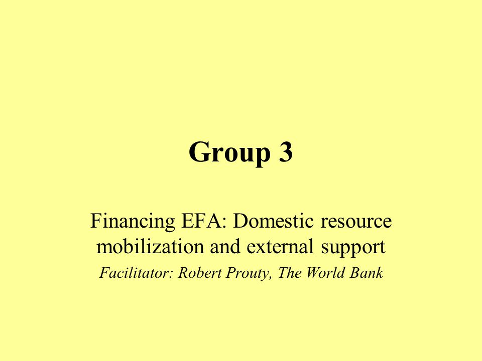 Focus of the Working Group Financing EFA - within that is the World Bank Fast Track Initiative on UPE
