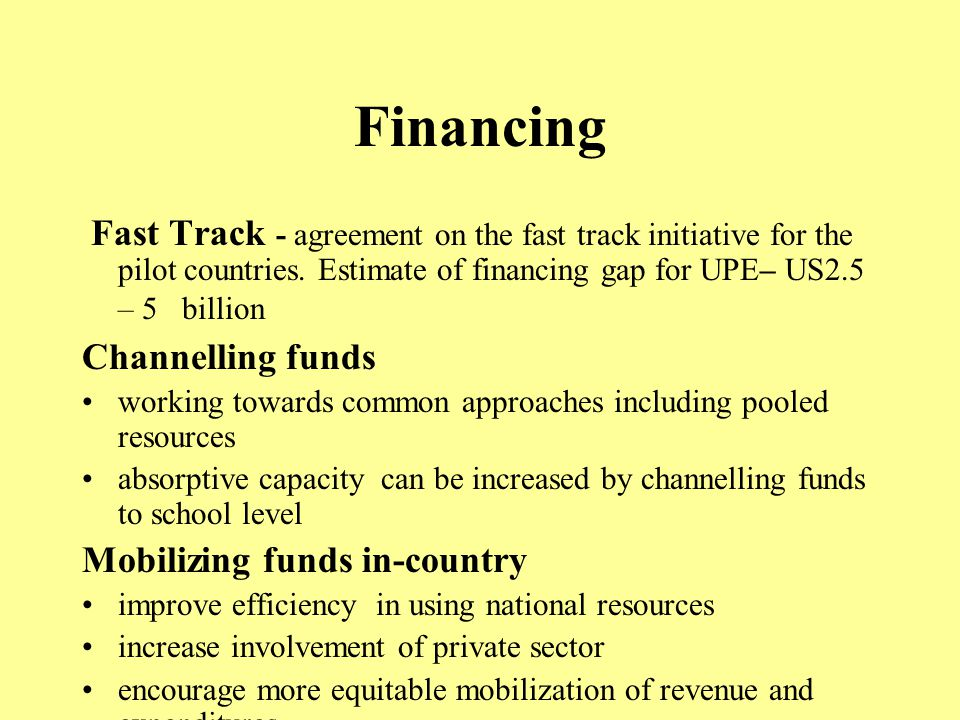 Financing Fast Track - agreement on the fast track initiative for the pilot countries.