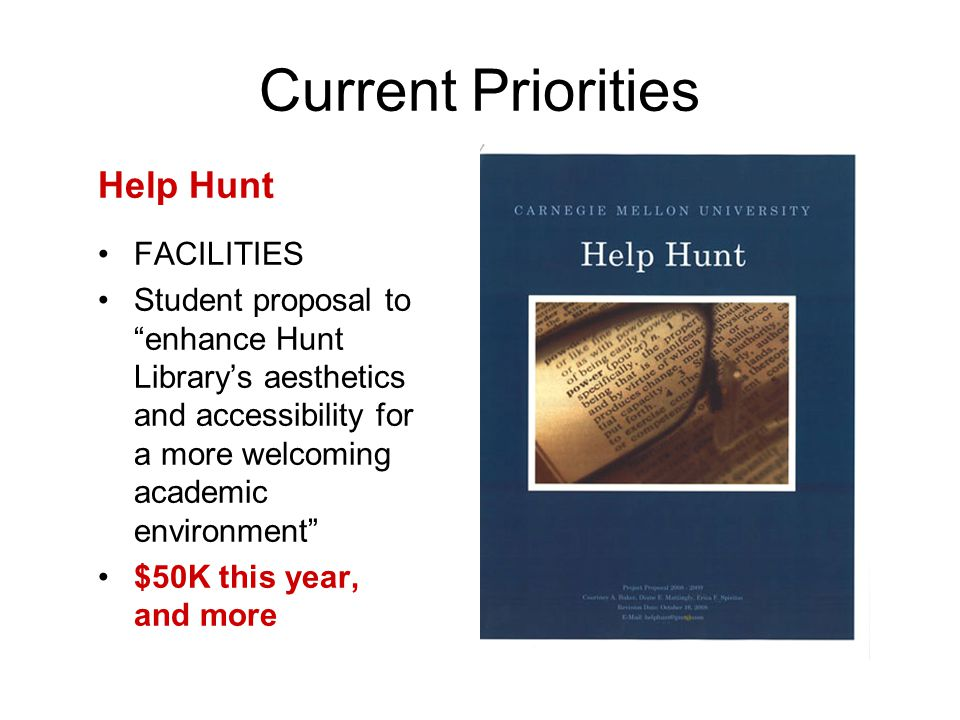 Current Priorities FACILITIES Student proposal to enhance Hunt Library's aesthetics and accessibility for a more welcoming academic environment $50K this year, and more Help Hunt
