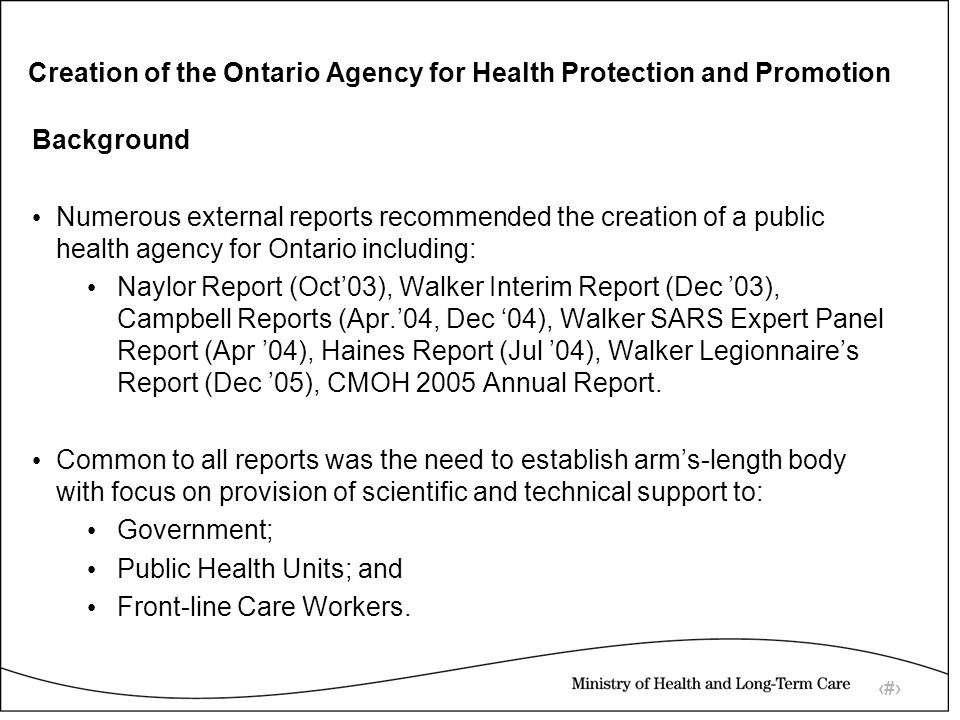 3 Creation of the Ontario Agency for Health Protection and Promotion Agency Implementation Task Force (AITF) AITF was established in January 2005 to advise the Ministry on the design, development and implementation of a public health agency for Ontario.
