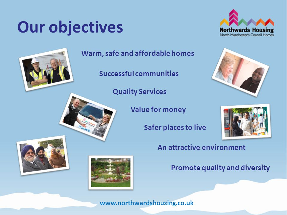 www.northwardshousing.co.uk Our values C ommitted to our employees S ervice that is top class A ccountable E mbracing equality and diverse communities L ocal services T enant focused