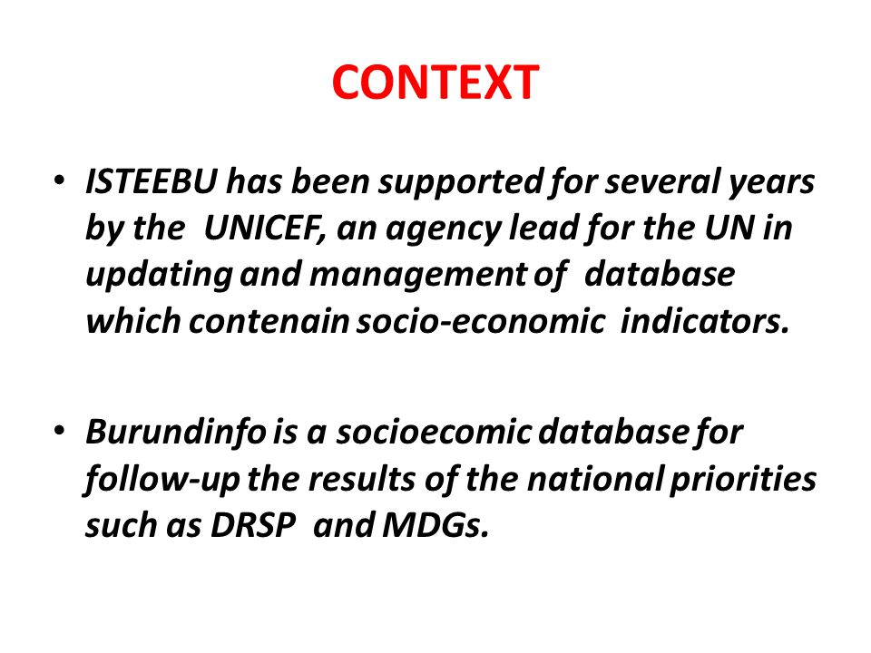 CONTEXT ISTEEBU has been supported for several years by the UNICEF, an agency lead for the UN in updating and management of database which contenain socio-economic indicators.