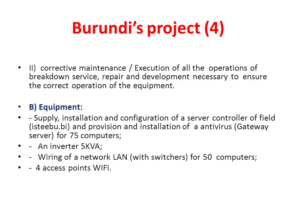 Burundi's project (4) II) corrective maintenance / Execution of all the operations of breakdown service, repair and development necessary to ensure the correct operation of the equipment.