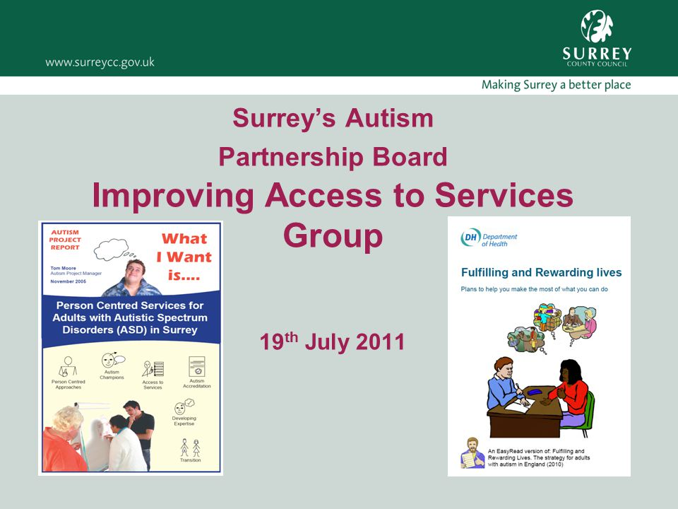Surrey's Autism Partnership Board Improving Access to Services Group 19 th July 2011