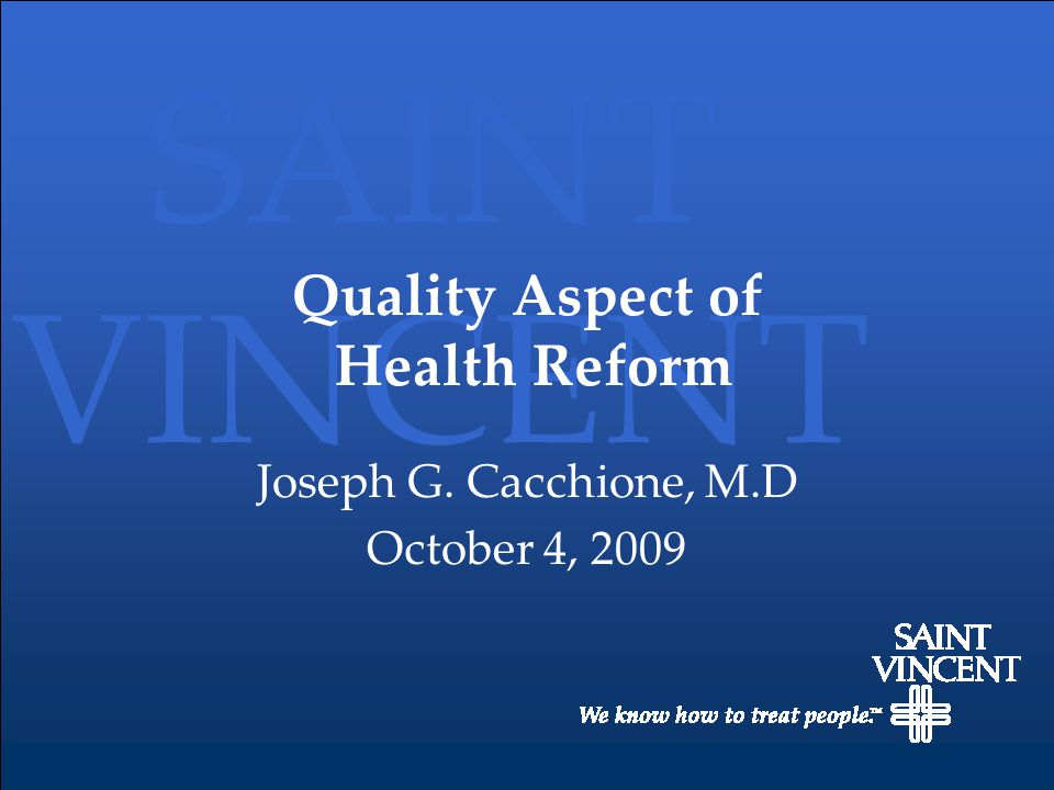 SAINT VINCENT Quality Aspect of Health Reform Joseph G. Cacchione, M.D October 4, 2009