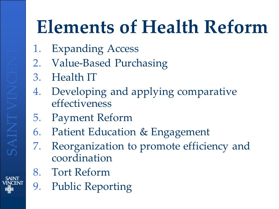 SAINT VINCENT Elements of Health Reform 1.Expanding Access 2.Value-Based Purchasing 3.Health IT 4.Developing and applying comparative effectiveness 5.