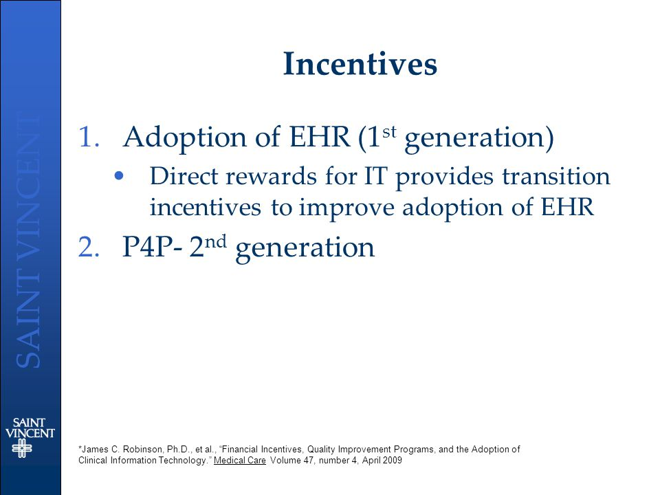 SAINT VINCENT Incentives 1.Adoption of EHR (1 st generation) Direct rewards for IT provides transition incentives to improve adoption of EHR 2.P4P- 2