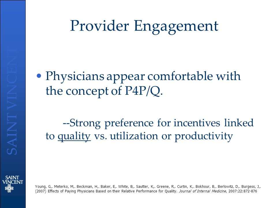 SAINT VINCENT Provider Engagement Physicians appear comfortable with the concept of P4P/Q. --Strong preference for incentives linked to quality vs. ut