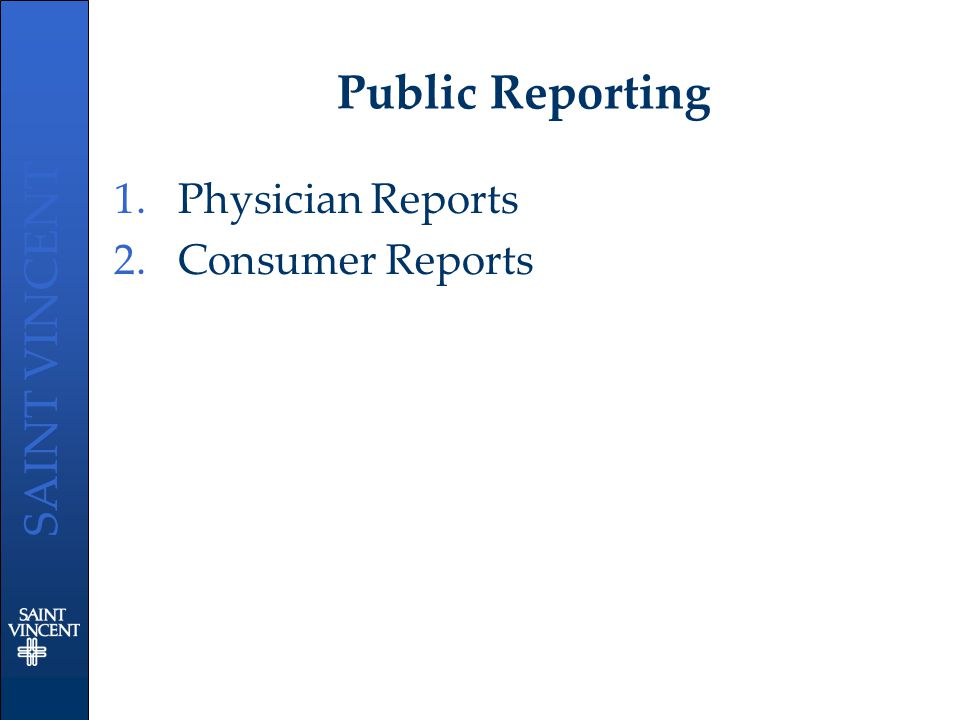 SAINT VINCENT Public Reporting 1.Physician Reports 2.Consumer Reports