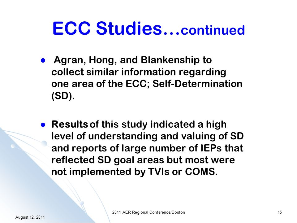 ECC Studies What we know from research: Two national surveys were completed (National Agenda goal 8 and AFB ECC 2007 writing Cadre) for both parents and professionals to determine the understanding, value of, and implementation of the ECC content areas.