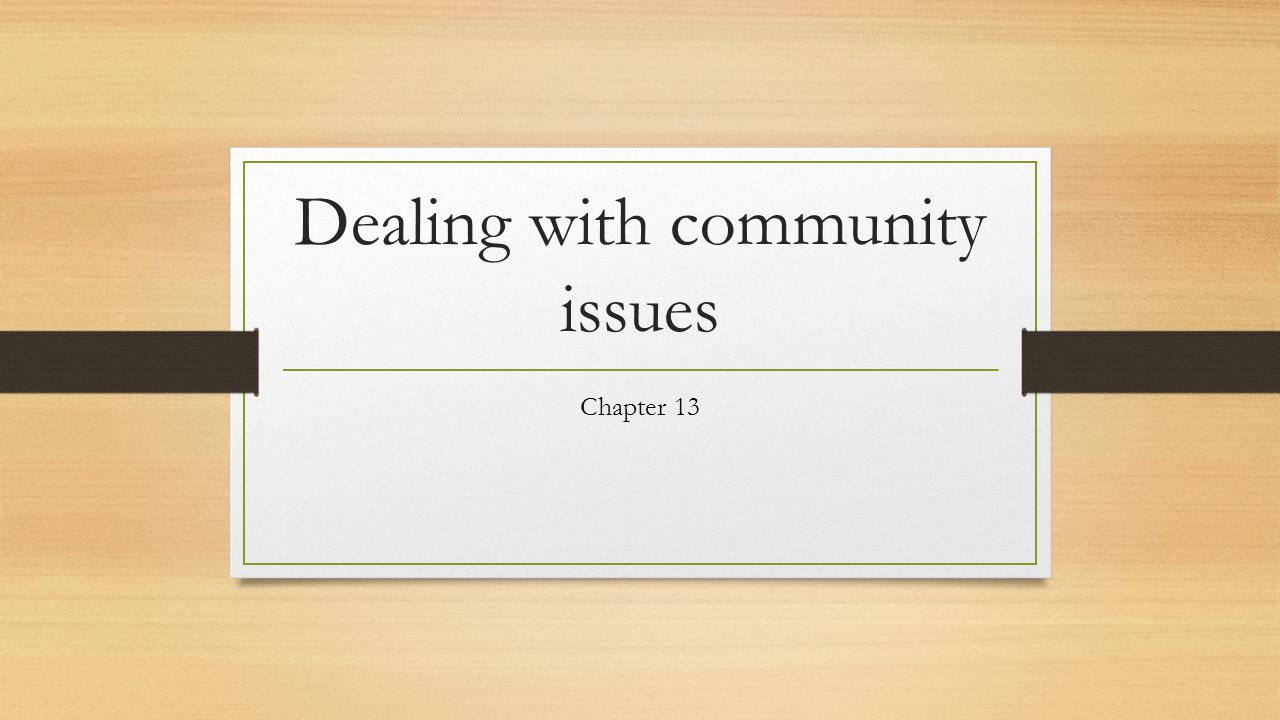Dealing with community issues Chapter 13