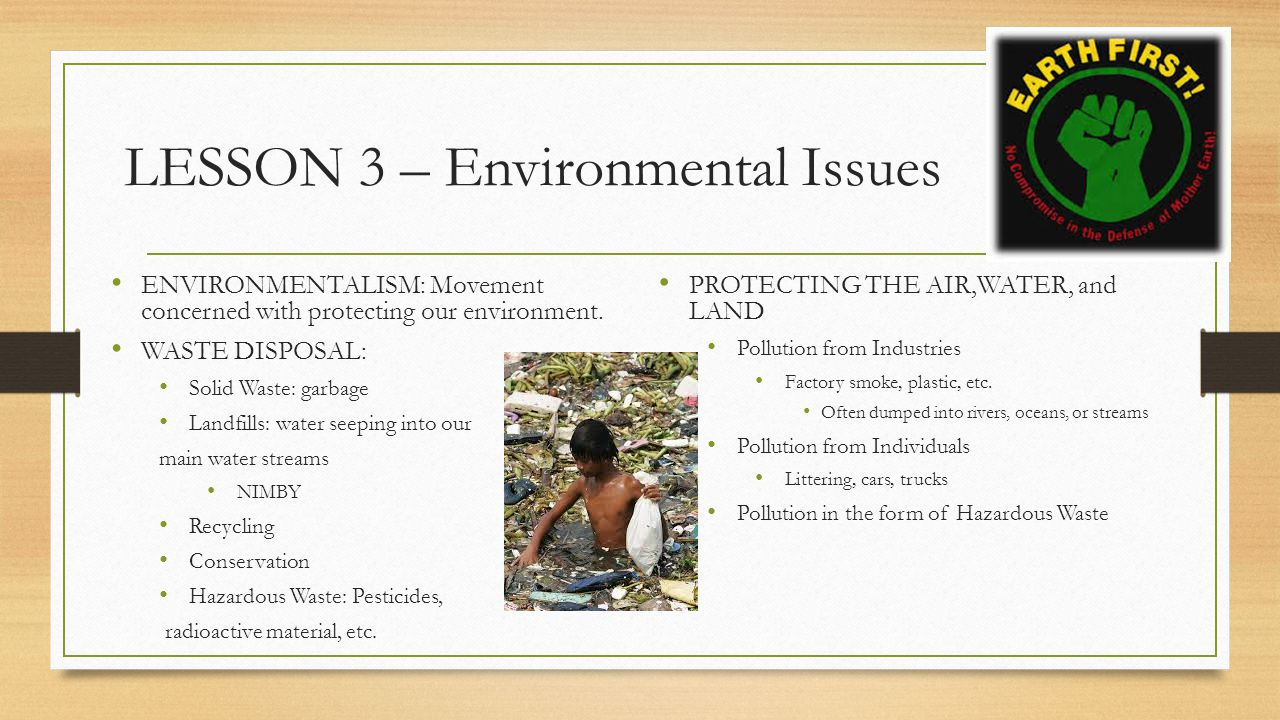 LESSON 3 – Environmental Issues ENVIRONMENTALISM: Movement concerned with protecting our environment.