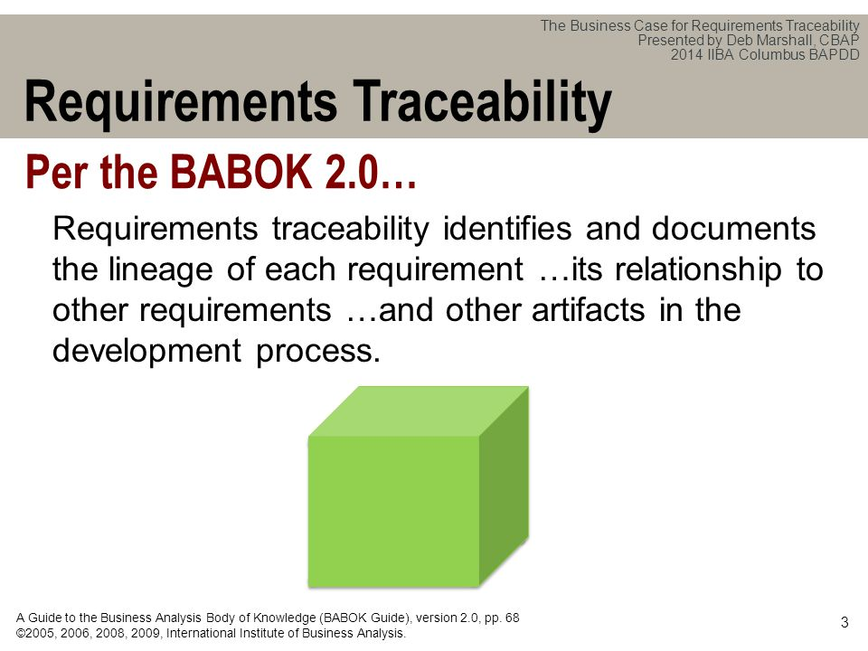 The Business Case for Requirements Traceability Presented by Deb Marshall, CBAP 2014 IIBA Columbus BAPDD How often do you use Requirements Traceability on your projects.