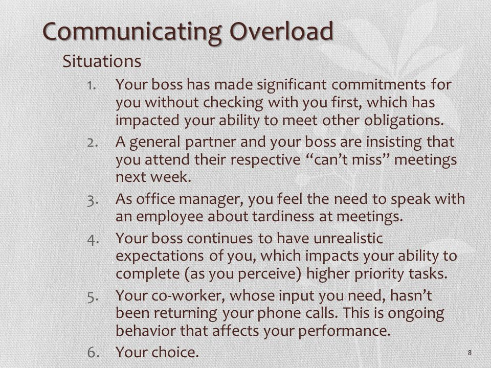 8 Communicating Overload Situations 1.Your boss has made significant commitments for you without checking with you first, which has impacted your ability to meet other obligations.