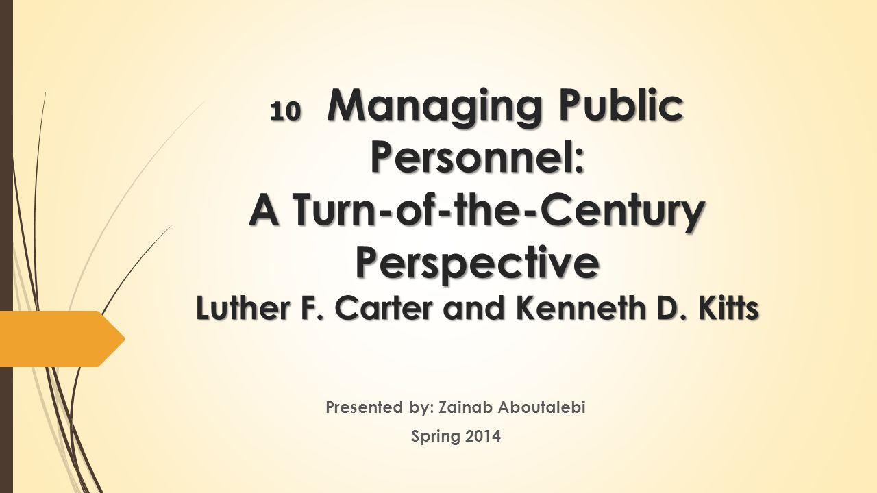 10 Managing Public Personnel: A Turn-of-the-Century Perspective Luther F.
