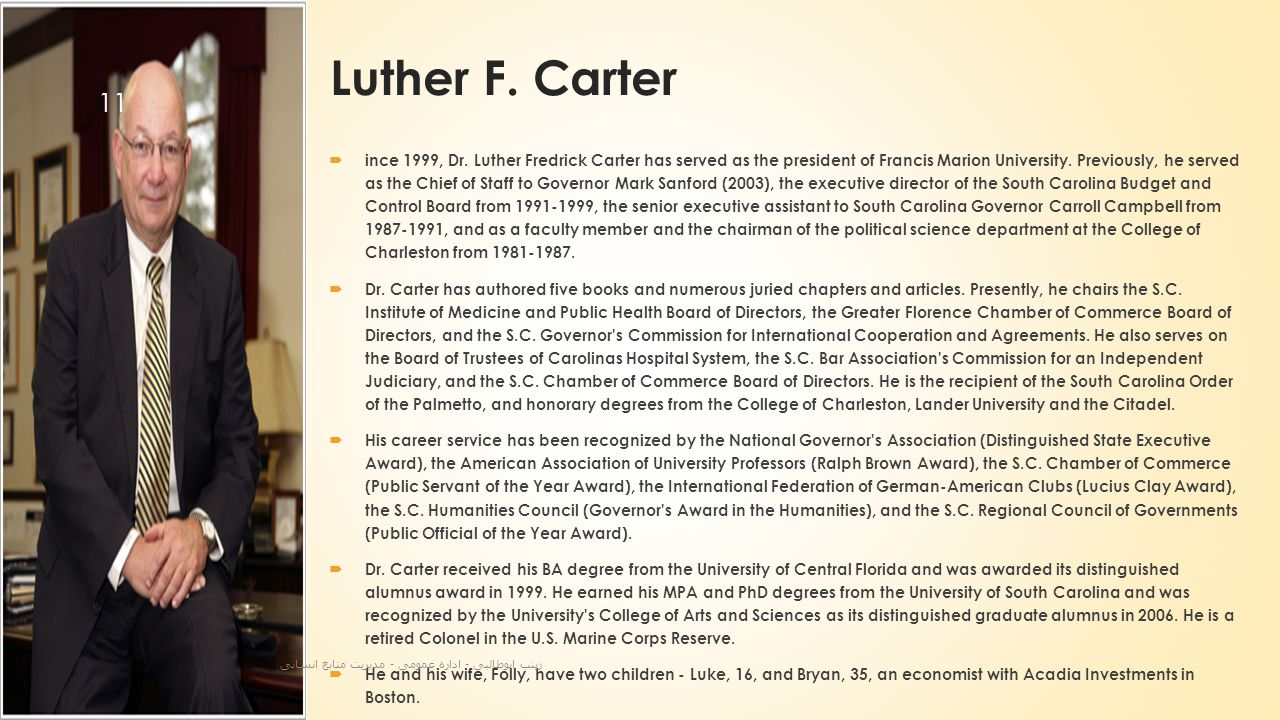 Luther F. Carter  ince 1999, Dr. Luther Fredrick Carter has served as the president of Francis Marion University. Previously, he served as the Chief