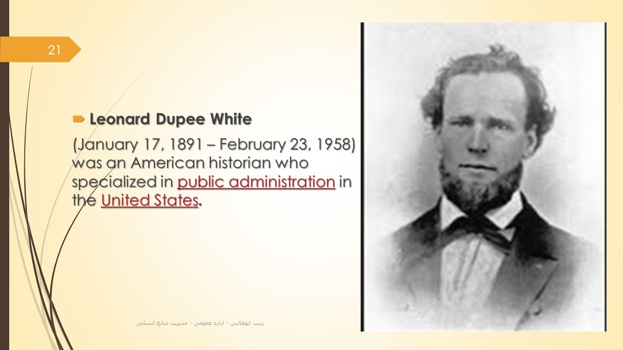  Leonard Dupee White  Leonard Dupee White (January 17, 1891 – February 23, 1958) was an American historian who specialized in public administration