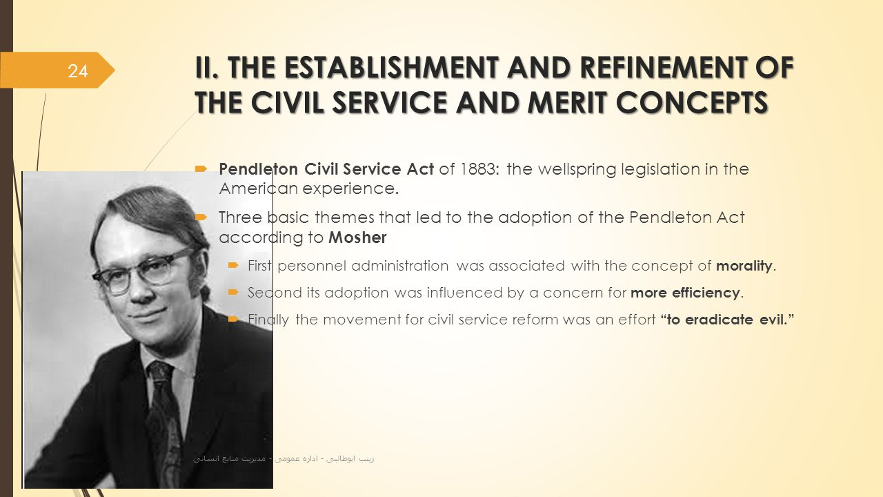 II. THE ESTABLISHMENT AND REFINEMENT OF THE CIVIL SERVICE AND MERIT CONCEPTS  Pendleton Civil Service Act of 1883: the wellspring legislation in the