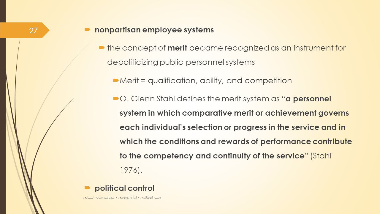  nonpartisan employee systems  the concept of merit became recognized as an instrument for depoliticizing public personnel systems  Merit = qualification, ability, and competition  O.