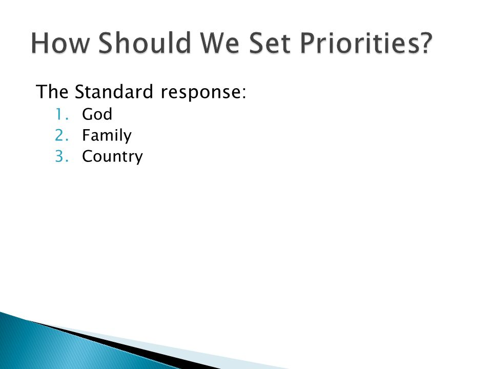 The Standard response: 1.God 2.Family 3.Country