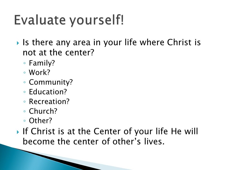  Is there any area in your life where Christ is not at the center.