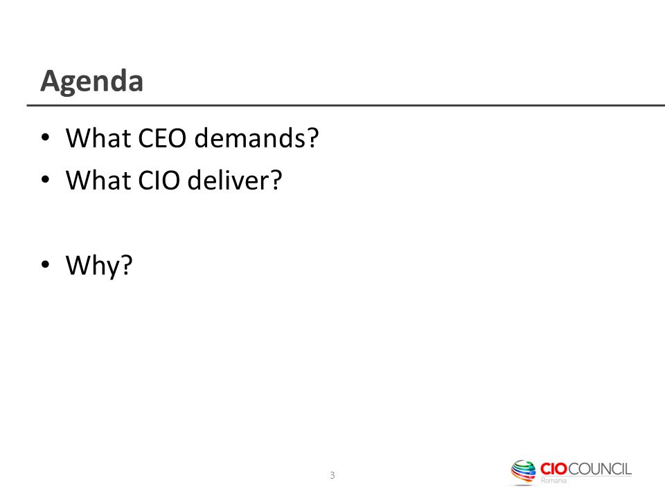 Agenda What CEO demands What CIO deliver Why 3