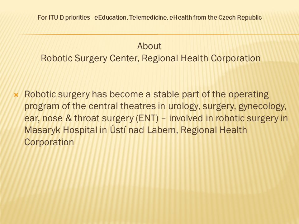 For ITU-D priorities - eEducation, Telemedicine, eHealth from the Czech Republic Robotic Surgery Center in Regional Health Corporation was visited by Mr.